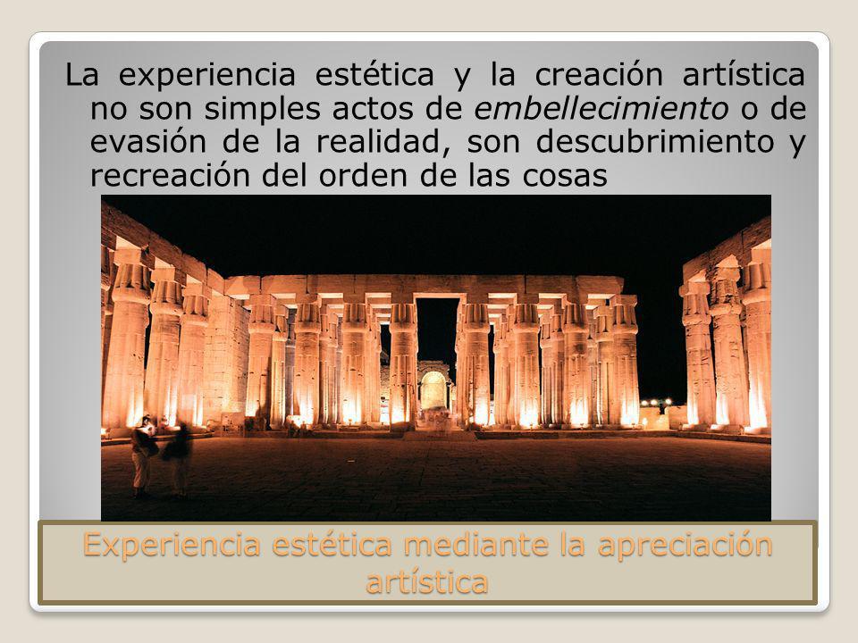 Experiencia estética mediante la apreciación artística La experiencia estética y la creación artística no son simples actos de embellecimiento o de ev