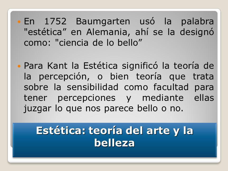 Estética: teoría del arte y la belleza En 1752 Baumgarten usó la palabra