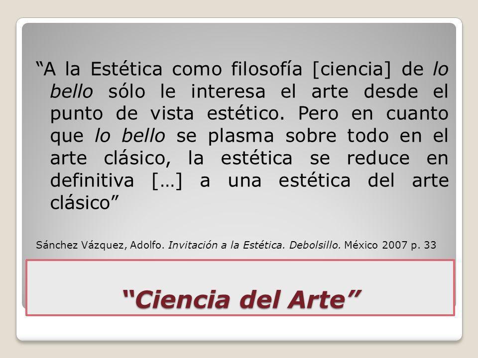 Ciencia del Arte A la Estética como filosofía [ciencia] de lo bello sólo le interesa el arte desde el punto de vista estético. Pero en cuanto que lo b