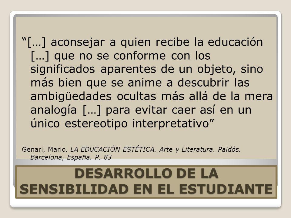 DESARROLLO DE LA SENSIBILIDAD EN EL ESTUDIANTE […] aconsejar a quien recibe la educación […] que no se conforme con los significados aparentes de un o