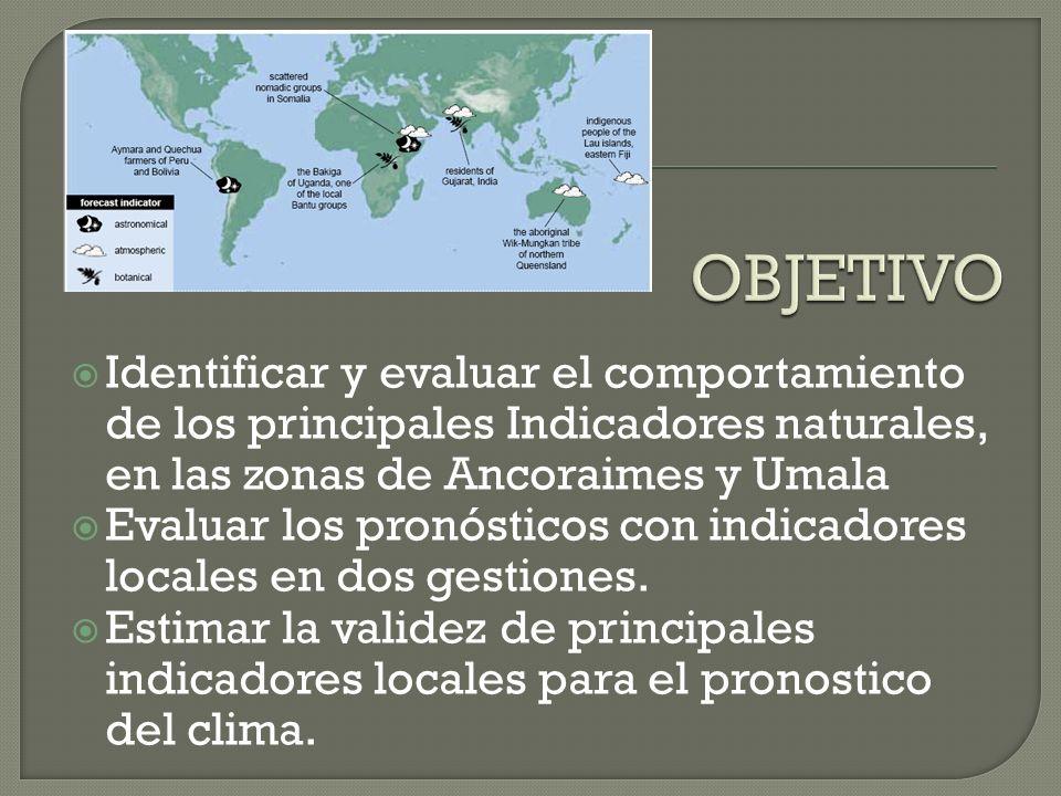 Identificar y evaluar el comportamiento de los principales Indicadores naturales, en las zonas de Ancoraimes y Umala Evaluar los pronósticos con indic