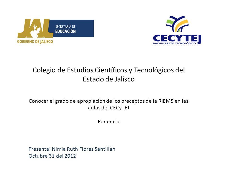 Colegio de Estudios Científicos y Tecnológicos del Estado de Jalisco Conocer el grado de apropiación de los preceptos de la RIEMS en las aulas del CEC