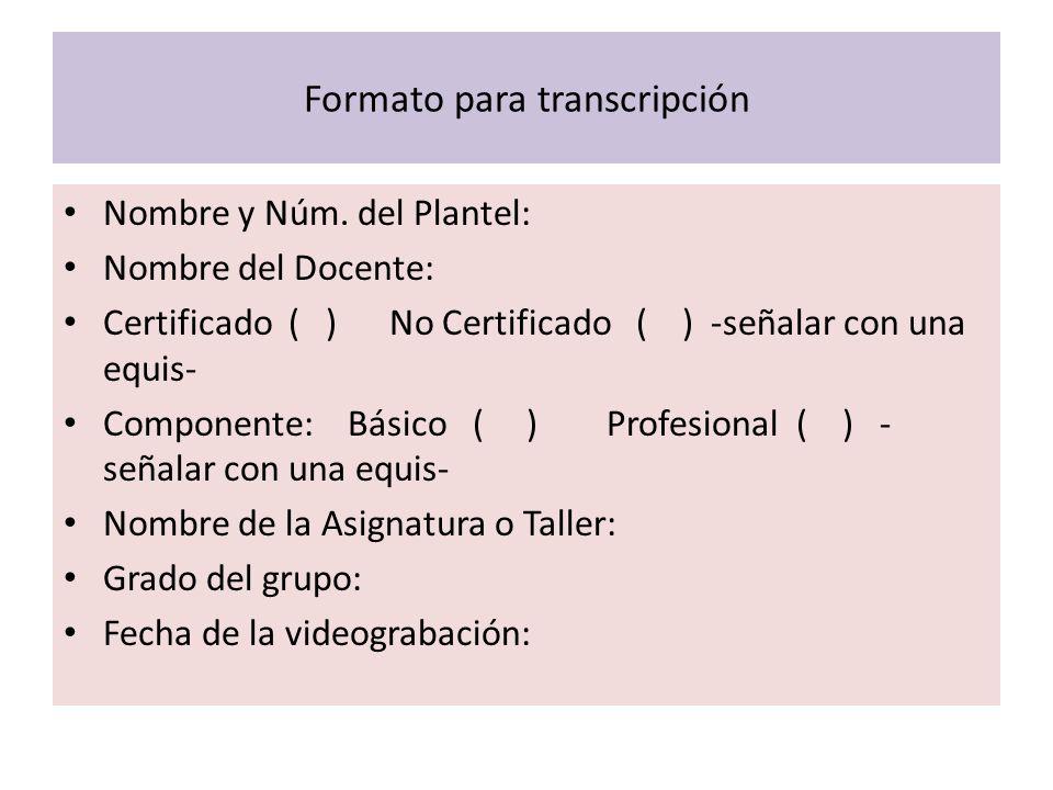 Formato para transcripción Nombre y Núm. del Plantel: Nombre del Docente: Certificado ( ) No Certificado ( ) -señalar con una equis- Componente: Básic