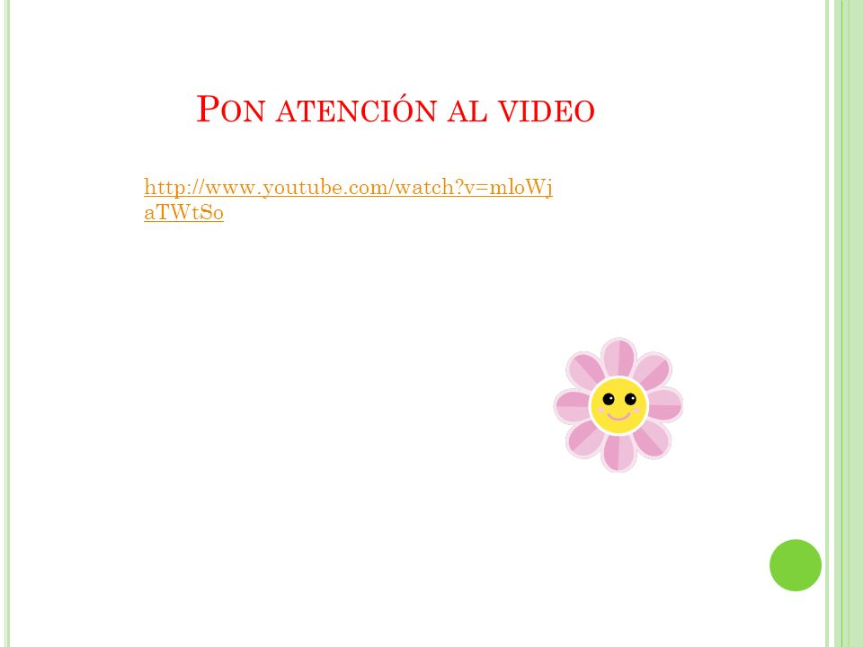P ON ATENCIÓN AL VIDEO http://www.youtube.com/watch?v=mloWj aTWtSo