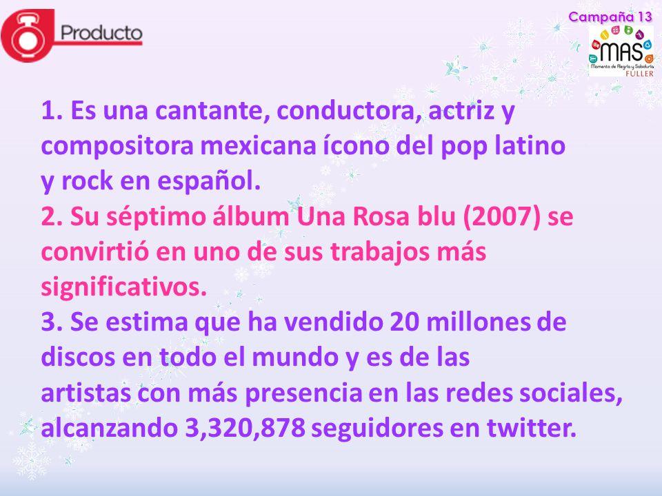 1. Es una cantante, conductora, actriz y compositora mexicana ícono del pop latino y rock en español. 2. Su séptimo álbum Una Rosa blu (2007) se convi