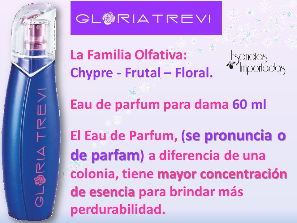 La Familia Olfativa: Chypre - Frutal – Floral. Eau de parfum para dama 60 ml se pronuncia o de parfam mayor concentración de esencia El Eau de Parfum,
