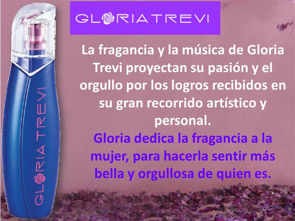 La fragancia y la música de Gloria Trevi proyectan su pasión y el orgullo por los logros recibidos en su gran recorrido artístico y personal. Gloria d