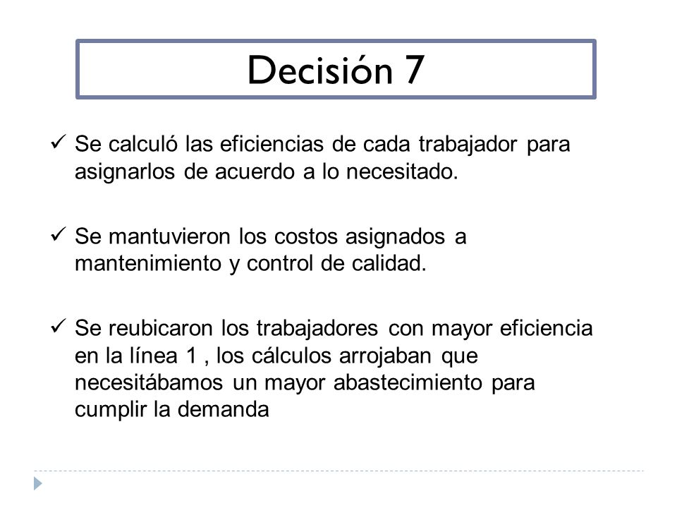 Decisión 7 Se calculó las eficiencias de cada trabajador para asignarlos de acuerdo a lo necesitado. Se mantuvieron los costos asignados a mantenimien