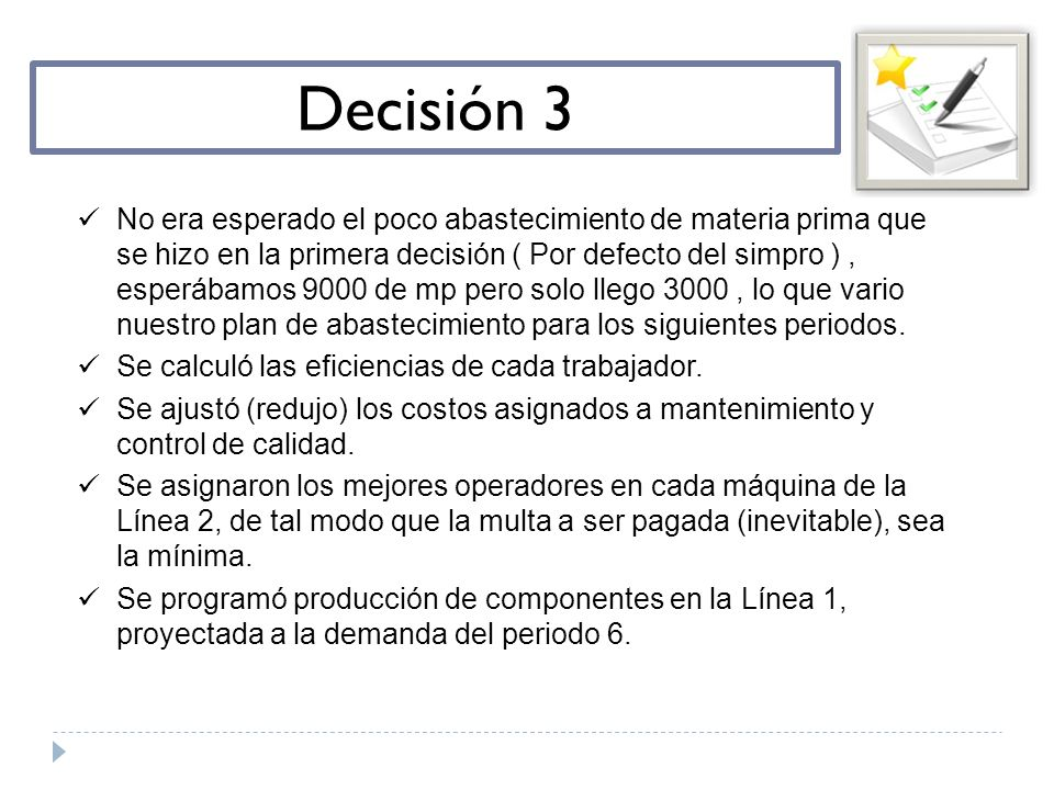 Decisión 3 No era esperado el poco abastecimiento de materia prima que se hizo en la primera decisión ( Por defecto del simpro ), esperábamos 9000 de