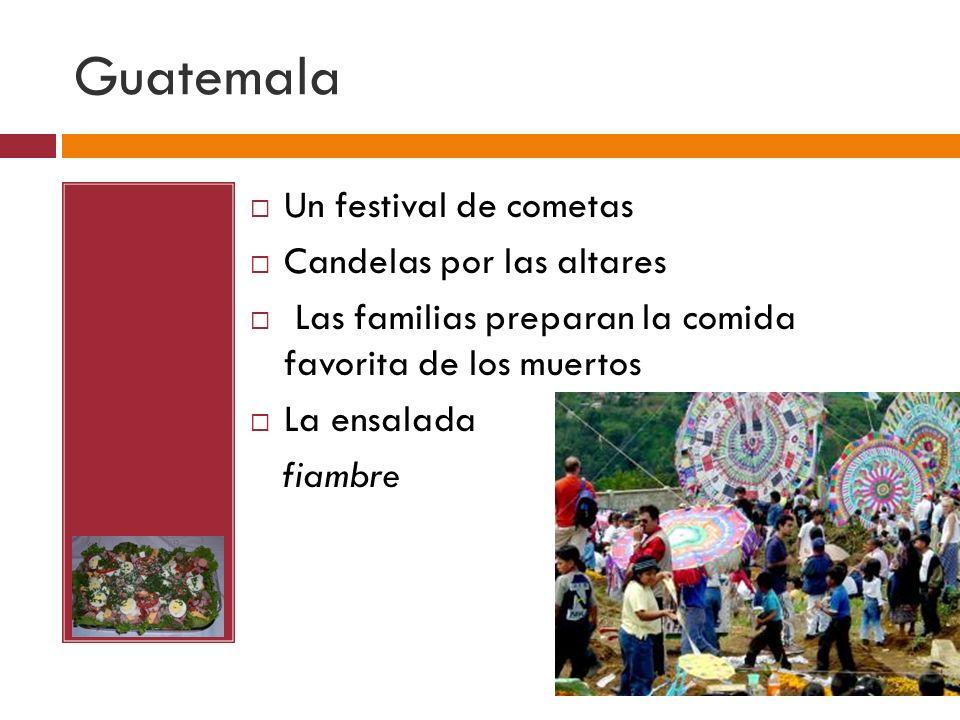 Guatemala Un festival de cometas Candelas por las altares Las familias preparan la comida favorita de los muertos La ensalada fiambre