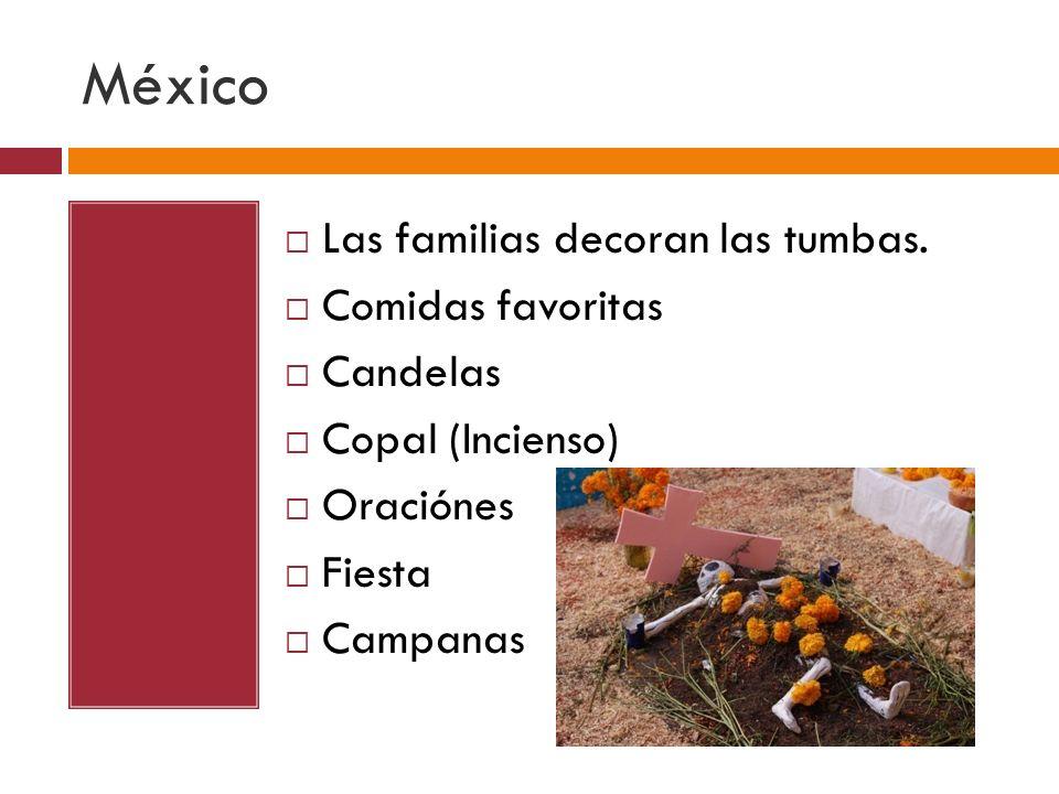 Las familias decoran las tumbas. Comidas favoritas Candelas Copal (Incienso) Oraciónes Fiesta Campanas