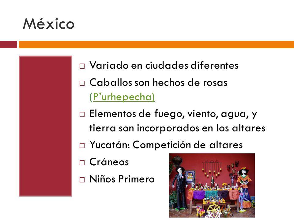 México Variado en ciudades diferentes Caballos son hechos de rosas (Purhepecha)Purhepecha) Elementos de fuego, viento, agua, y tierra son incorporados