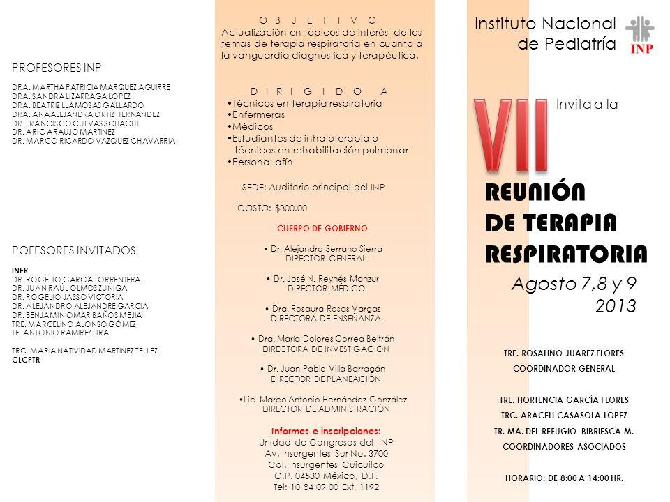 REUNIÓN DE TERAPIA RESPIRATORIA Agosto 7,8 y 9 2013 Instituto Nacional de Pediatría Invita a la O B J E T I V O Actualización en tópicos de interés de