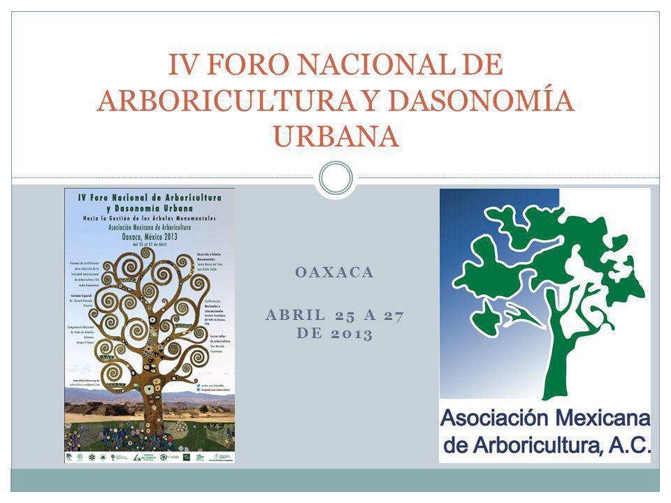 OAXACA ABRIL 25 A 27 DE 2013 IV FORO NACIONAL DE ARBORICULTURA Y DASONOMÍA URBANA