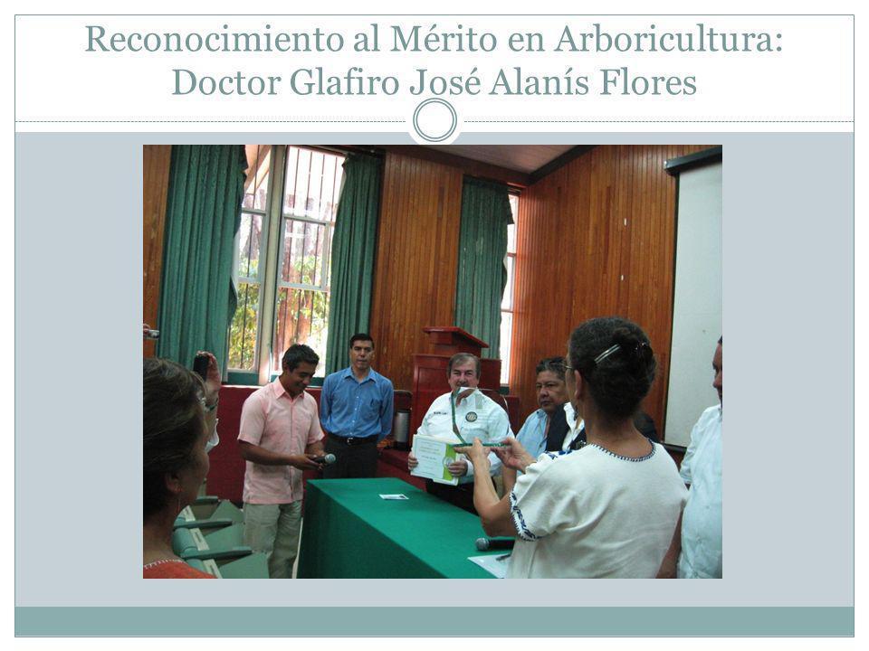 Reconocimiento al Mérito en Arboricultura: Doctor Glafiro José Alanís Flores