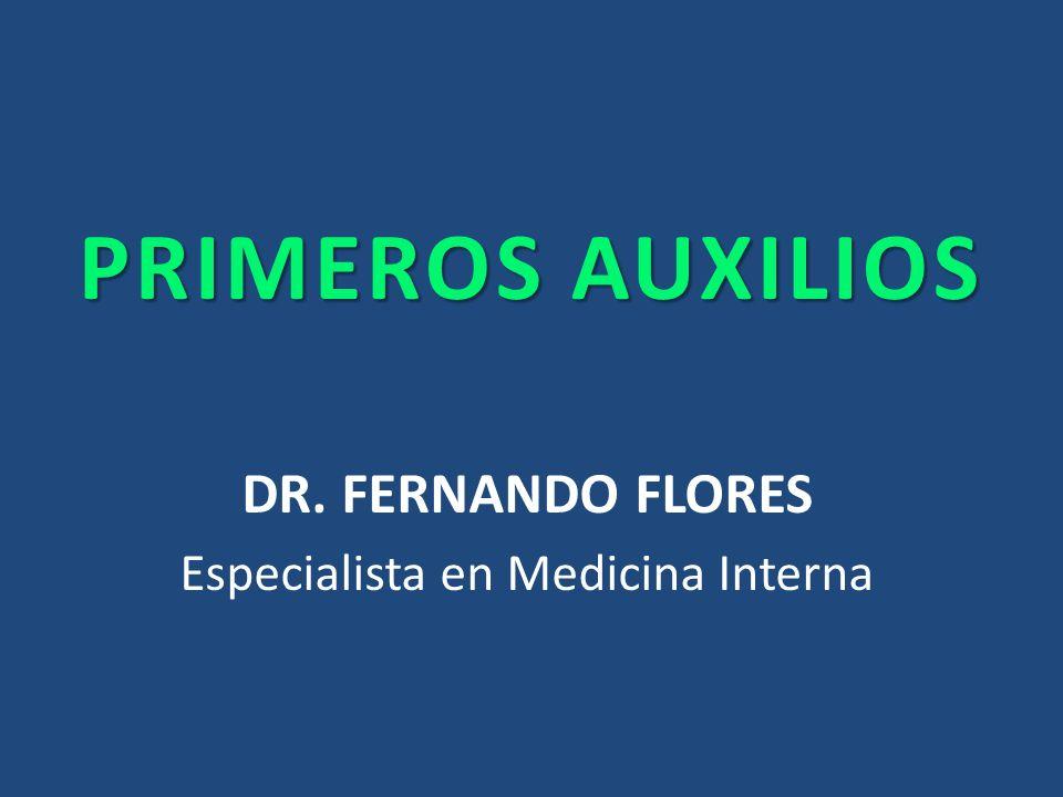 PRIMEROS AUXILIOS DR. FERNANDO FLORES Especialista en Medicina Interna