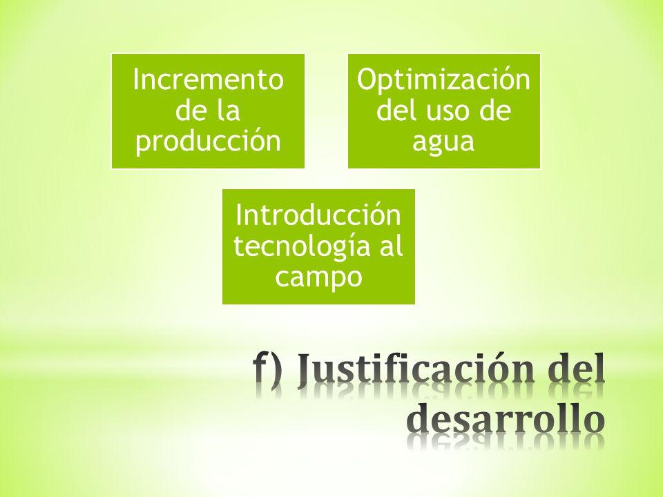 Incremento de la producción Optimización del uso de agua Introducción tecnología al campo