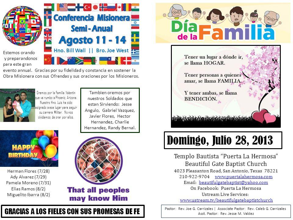 Herman Flores (7/28) Ady Alvarez (7/29) Pamela Moreno (7/31) Elias Ramos (8/2) Miguelito Ibarra (8/2) Hno. Bill Wall || Bro. Joe West Estemos orando y