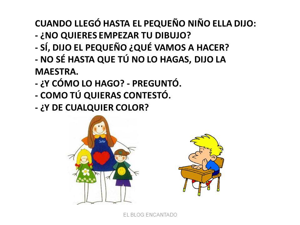 -DE CUALQUIER COLOR DIJO LA MAESTRA.