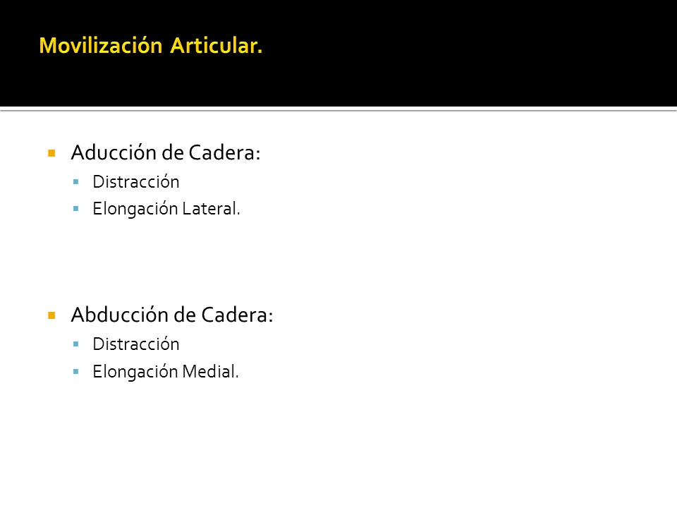 Aducción de Cadera: Distracción Elongación Lateral. Abducción de Cadera: Distracción Elongación Medial.