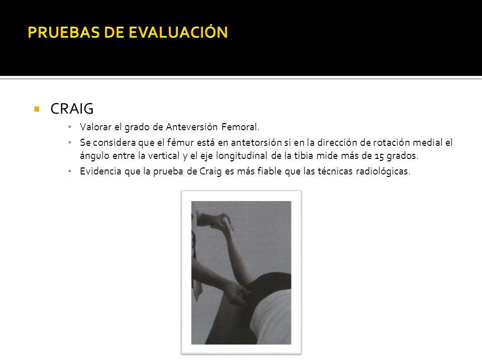 CRAIG Valorar el grado de Anteversión Femoral. Se considera que el fémur está en antetorsión si en la dirección de rotación medial el ángulo entre la