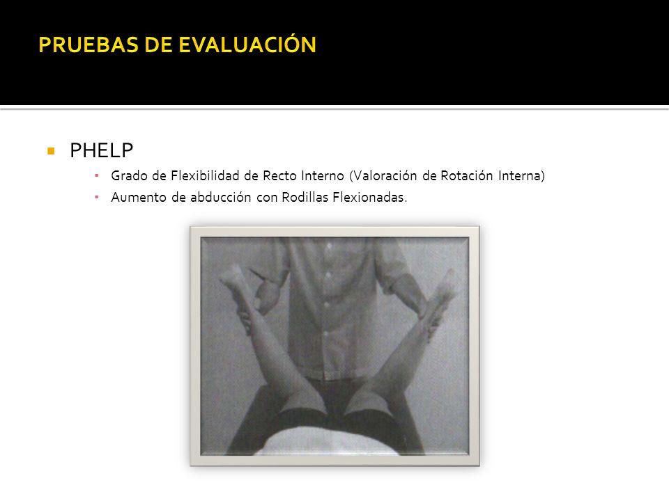 PHELP Grado de Flexibilidad de Recto Interno (Valoración de Rotación Interna) Aumento de abducción con Rodillas Flexionadas.