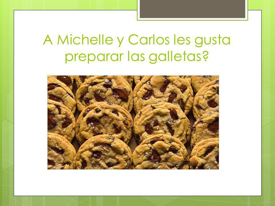 A Michelle y Carlos les gusta preparar las galletas?