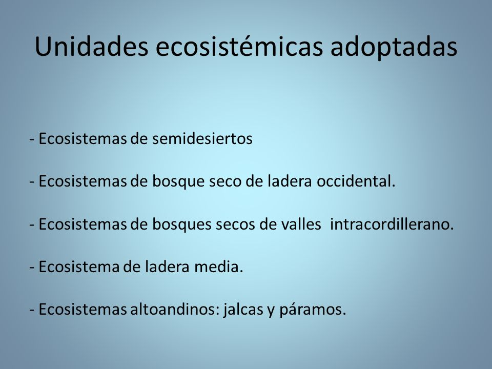 - Ecosistemas de semidesiertos - Ecosistemas de bosque seco de ladera occidental. - Ecosistemas de bosques secos de valles intracordillerano. - Ecosis