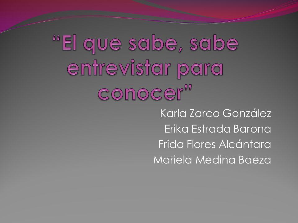 Karla Zarco González Erika Estrada Barona Frida Flores Alcántara Mariela Medina Baeza