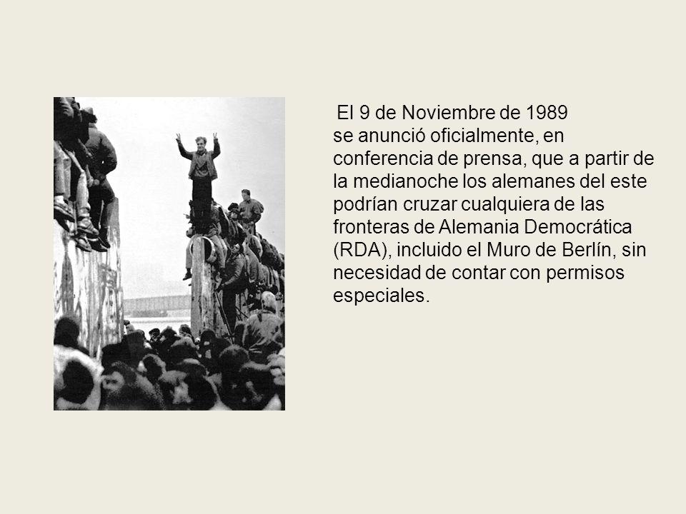 El 9 de Noviembre de 1989 se anunció oficialmente, en conferencia de prensa, que a partir de la medianoche los alemanes del este podrían cruzar cualqu