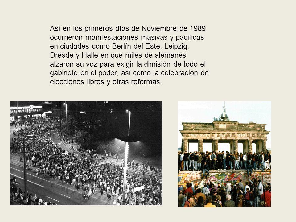 Así en los primeros días de Noviembre de 1989 ocurrieron manifestaciones masivas y pacificas en ciudades como Berlín del Este, Leipzig, Dresde y Halle