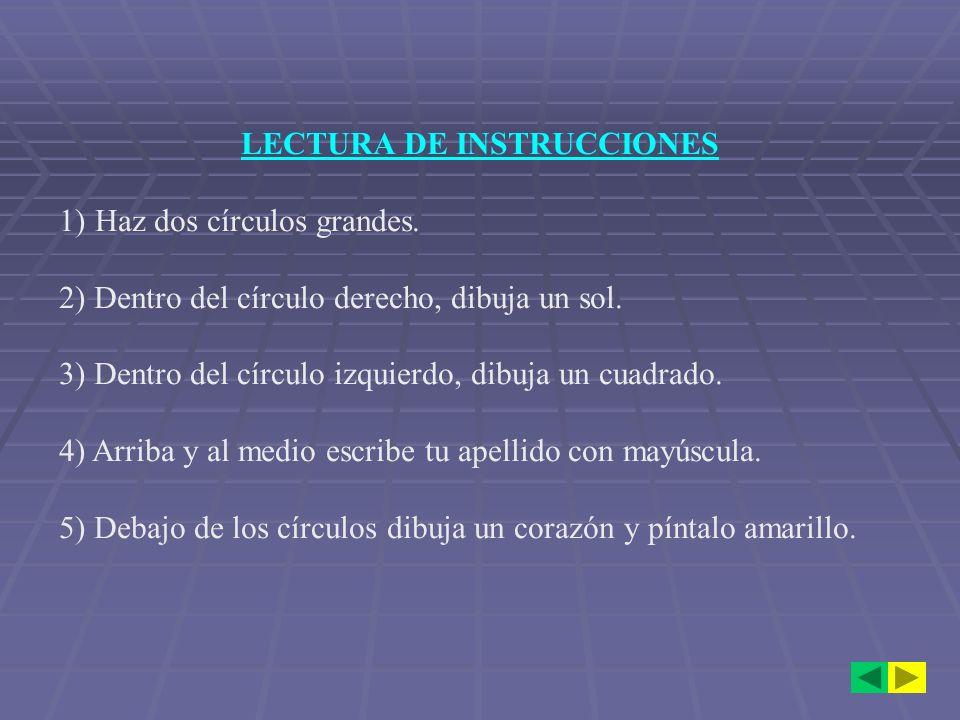 LECTURA DE INSTRUCCIONES 1)Haz dos círculos grandes. 2) Dentro del círculo derecho, dibuja un sol. 3) Dentro del círculo izquierdo, dibuja un cuadrado