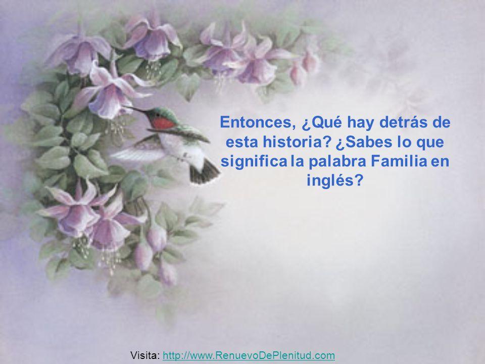 Entonces, ¿Qué hay detrás de esta historia? ¿Sabes lo que significa la palabra Familia en inglés? Visita: http://www.RenuevoDePlenitud.comhttp://www.R