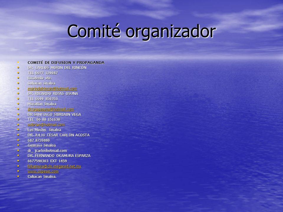 Comité organizador COMITÉ DE DIFUSION Y PROPAGANDA COMITÉ DE DIFUSION Y PROPAGANDA DR. CARLOS MORIN DEL RINCÓN DR. CARLOS MORIN DEL RINCÓN TEL 6677 12