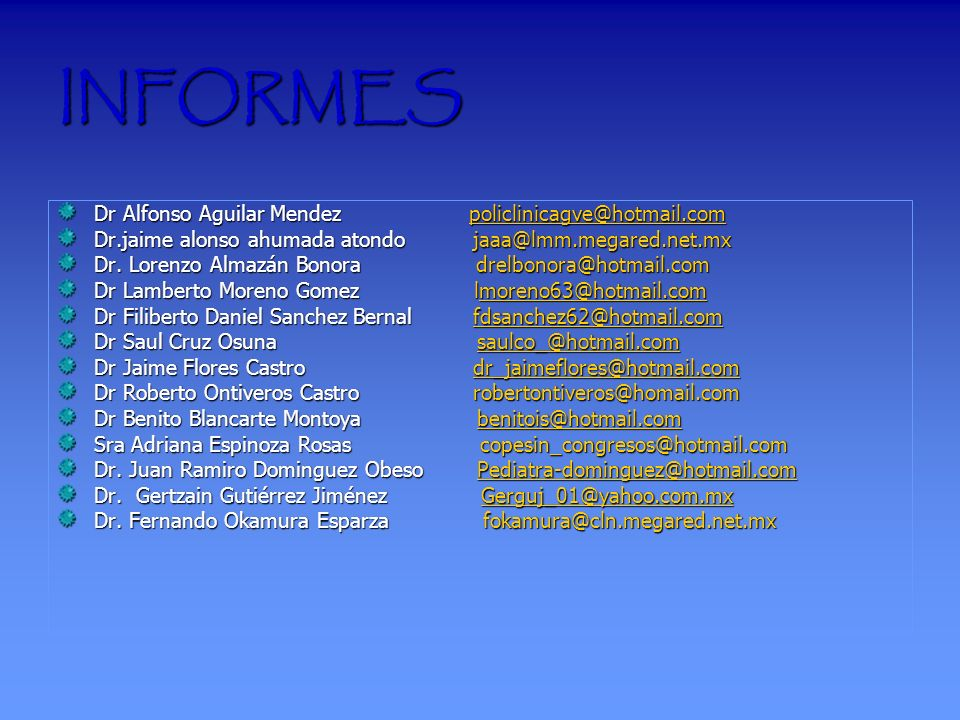 INFORMES Dr Alfonso Aguilar Mendez policlinicagve@hotmail.com policlinicagve@hotmail.com Dr.jaime alonso ahumada atondo jaaa@lmm.megared.net.mx Dr. Lo