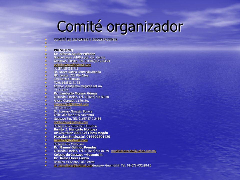 Comité organizador COMITÉ DE INFORMES E INSCRIPCIONES COMITÉ DE INFORMES E INSCRIPCIONES PRESIDENTE PRESIDENTE Dr. Alfonso Aguilar Méndez Dr. Alfonso