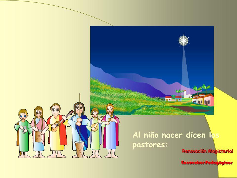 Renovación Magisterial Renovación Magisterial Encuentros Pedagógicos Encuentros Pedagógicos San José y la Virgen, la mula y el buey fueron los que vieron al Niño nacer.