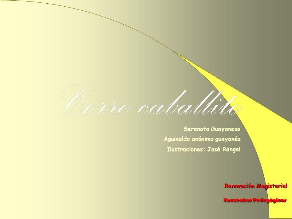 Renovación Magisterial Renovación Magisterial Encuentros Pedagógicos Encuentros Pedagógicos Serenata Guayanesa Aguinaldo anónimo guayanés Ilustraciones: José Rangel