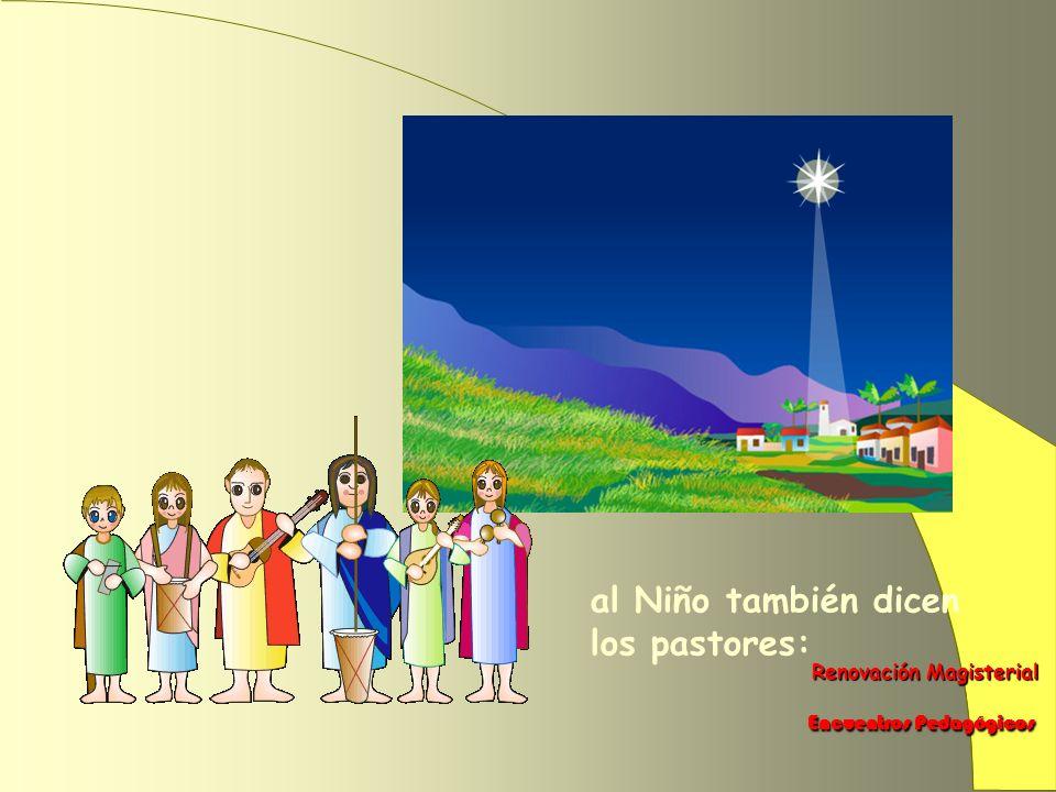 Renovación Magisterial Renovación Magisterial Encuentros Pedagógicos Encuentros Pedagógicos al Niño también dicen los pastores: