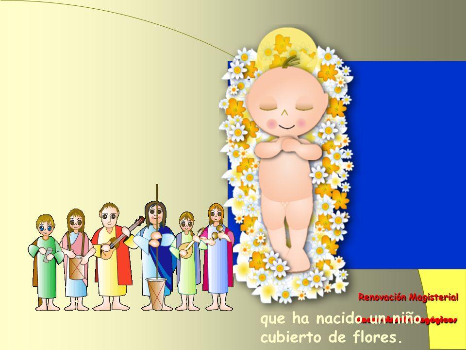 Renovación Magisterial Renovación Magisterial Encuentros Pedagógicos Encuentros Pedagógicos que ha nacido un niño cubierto de flores.