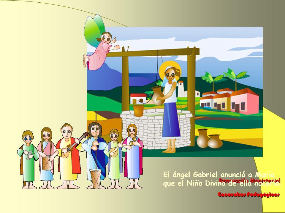 Renovación Magisterial Renovación Magisterial Encuentros Pedagógicos Encuentros Pedagógicos El ángel Gabriel anunció a María que el Niño Divino de ella nacería.