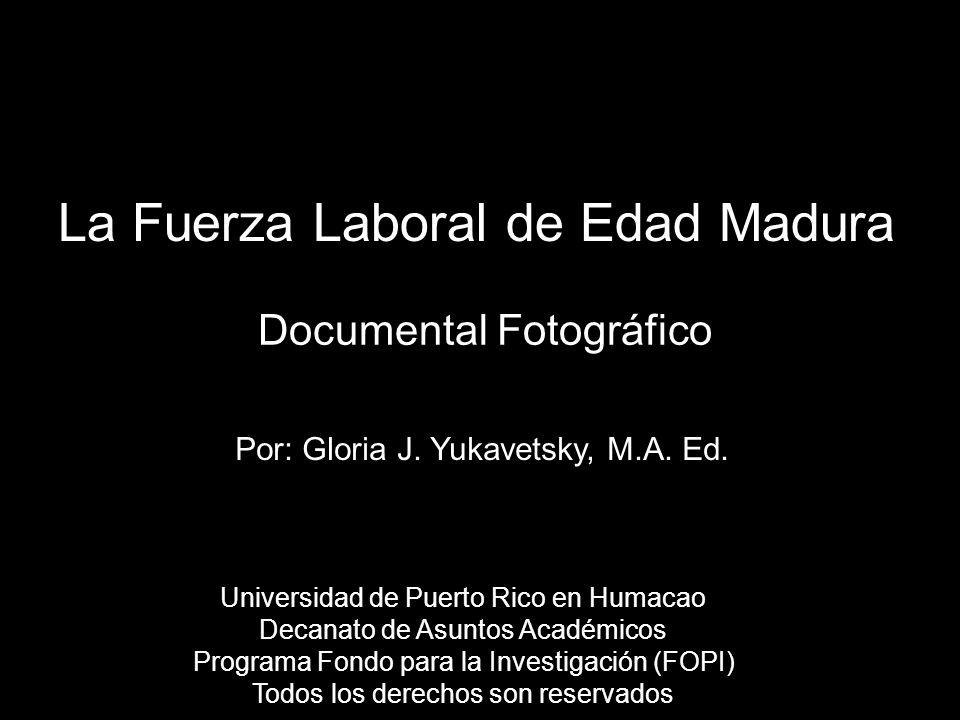 La Fuerza Laboral de Edad Madura Documental Fotográfico Por: Gloria J.