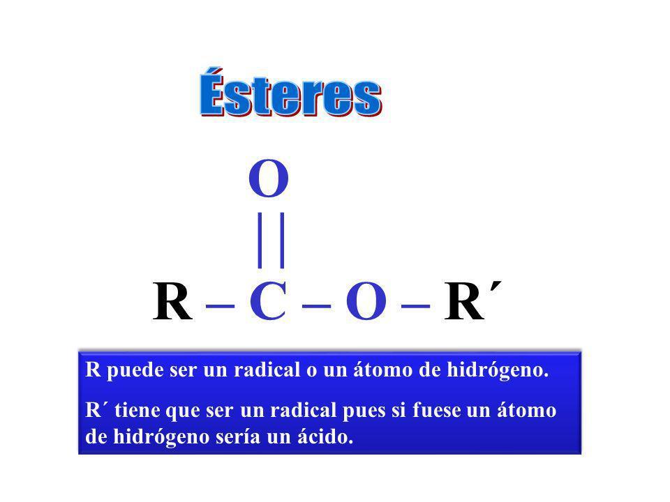 R – C – O – R´ O R puede ser un radical o un átomo de hidrógeno.