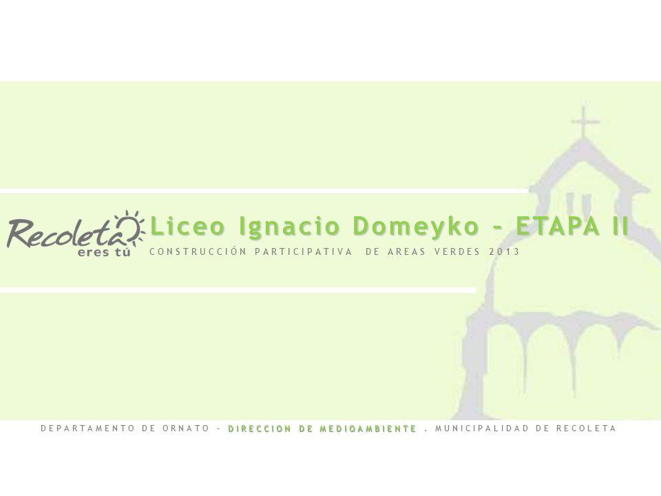 Liceo Ignacio Domeyko – ETAPA II DIRECCION DE MEDIOAMBIENTE DEPARTAMENTO DE ORNATO – DIRECCION DE MEDIOAMBIENTE. MUNICIPALIDAD DE RECOLETA CONSTRUCCIÓ