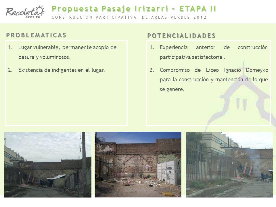 1.Lugar vulnerable, permanente acopio de basura y voluminosos. 2.Existencia de indigentes en el lugar. PROBLEMATICAS 1.Experiencia anterior de constru