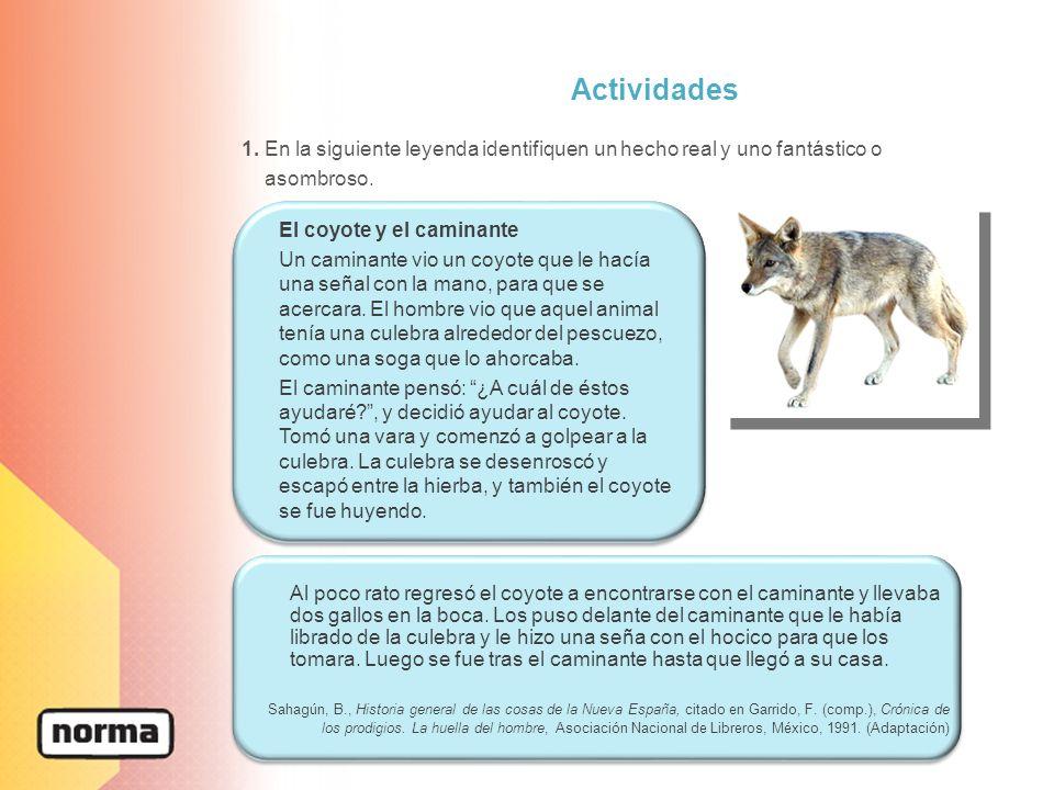 Actividades 1. En la siguiente leyenda identifiquen un hecho real y uno fantástico o asombroso. El coyote y el caminante Un caminante vio un coyote qu