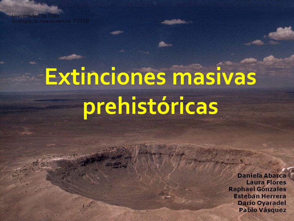 Extinciones masivas prehistóricas Universidad de Chile Ecología, la nueva ciencia FG21B Daniela Abarca Laura Flores Raphael Gonzales Esteban Herrera D