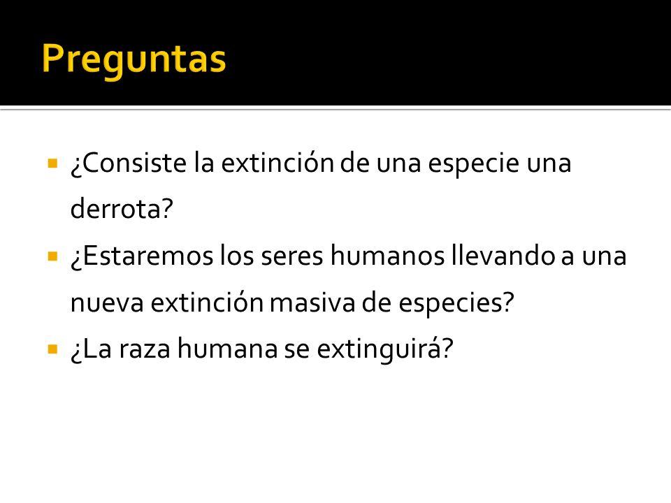 ¿Consiste la extinción de una especie una derrota? ¿Estaremos los seres humanos llevando a una nueva extinción masiva de especies? ¿La raza humana se