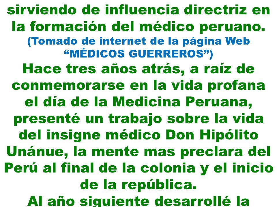 sirviendo de influencia directriz en la formación del médico peruano. (Tomado de internet de la página Web MÉDICOS GUERREROS) Hace tres años atrás, a
