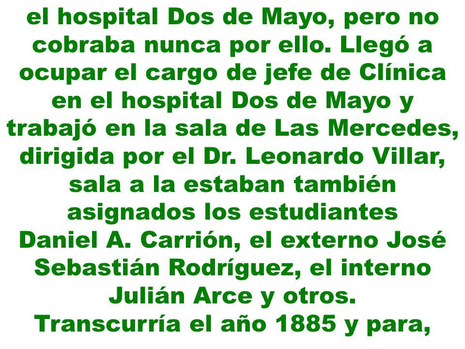 el hospital Dos de Mayo, pero no cobraba nunca por ello. Llegó a ocupar el cargo de jefe de Clínica en el hospital Dos de Mayo y trabajó en la sala de
